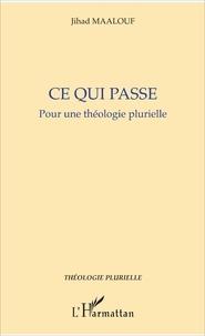 Jihad Maalouf - Ce qui passe - Pour une théologie plurielle.