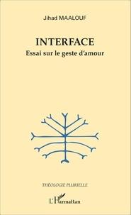 Jihad Maalouf - Interface - Essai sur le geste d'amour.