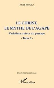 Jihad Maalouf - Le Christ, le mythe de l'agapè - Variations autour du passage - Tome 2.
