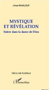 Jihad Maalouf - Mystique et révélation - Entrer dans la danse de Dieu.