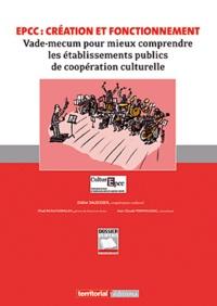 Jihad Michel Hoballah et Jean-Claude Pompougnac - EPCC : création et fonctionnement - Vade-mecum pour mieux comprendre les établissements publics de coopération culturelle.