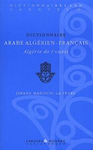 Jihane Madouni-La Peyre - Dictionnaire Arabe algérien-français - Algérie de l'Ouest.