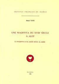 Jihane Tate - Une waqfiyya du XVIIIe siècle à Alep - La waqfiyya d'al Ḥāǧǧ Mūsā al-Amīrī.