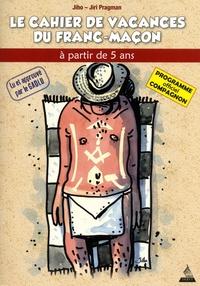 Jiho et Jiri Pragman - Le cahier de vacances du franc-maçon à partir de 5 ans - Programme officiel Compagnon.