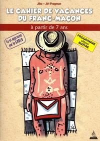 Jiho et Jiri Pragman - Le Cahier de vacances du franc-maçon à partir de 7 ans - Programme officiel Maître.