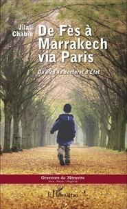 Jilali Chabih - De Fès à Marrakech via Paris - Du bled au doctorat d'Etat.