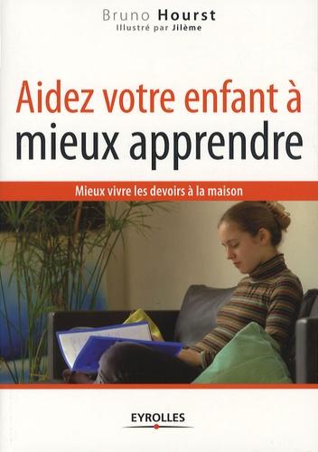 Jilème et Bruno Hourst - Aider votre enfant à mieux apprendre.