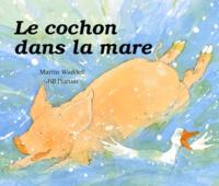 Jill Barton et Martin Waddell - Le cochon dans la mare.
