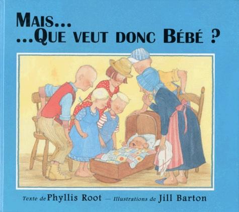 Jill Barton et Phyllis Root - Mais que veut donc bébé ?.