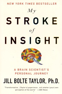 Jill Bolte Taylor - My Stroke of Insight - A Brain Scientist's Personal Journey.