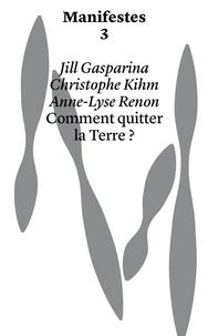 Jill Gasparina et Christophe Kihm - Comment quitter la Terre ?.