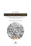 Jill Lepore - Le nom de la guerre - La Guerre du Roi Philip et les origines de l'identité américaine.