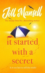 Jill Mansell - It Started with a Secret - THE scorching new novel of this summer, from the SUNDAY TIMES-bestselling author of MAYBE THIS TIME.