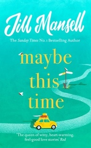 Jill Mansell - Maybe This Time - The heart-warming new novel of love and friendship from the bestselling author.