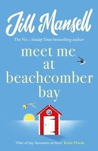 Jill Mansell - Meet Me at Beachcomber Bay: The feel-good bestseller to brighten your day.