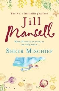 Jill Mansell - Sheer Mischief.