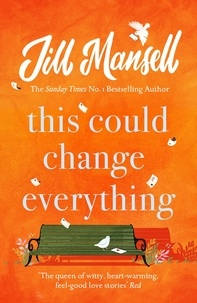 Jill Mansell - This Could Change Everything - Life-affirming, romantic and irresistible! The SUNDAY TIMES bestseller.