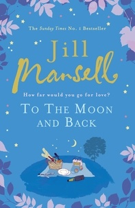 Jill Mansell - To The Moon And Back - An uplifting tale of love, loss and new beginnings.