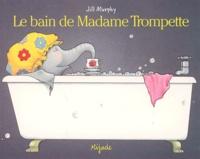 Jill Murphy - Le bain de Madame Trompette.