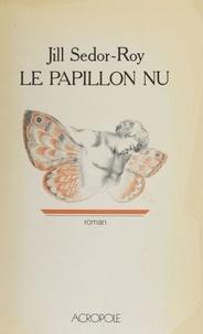 Jill Sedor-Roy - Le Papillon nu.