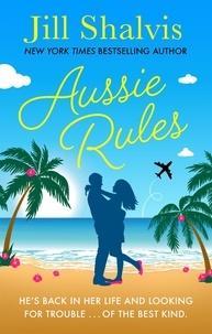 Jill Shalvis - Aussie Rules - A fun and sexy escapist romance!.