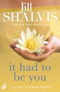 Jill Shalvis - It Had to Be You - The rom-com you'll want to read in one go!.
