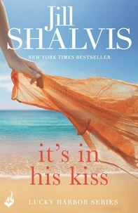Jill Shalvis - It's in His Kiss - A delightfully addictive rom-com you won't want to put down!.
