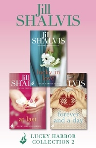 Jill Shalvis - Lucky Harbor Collection 2: Lucky In Love, At Last, Forever And A Day.