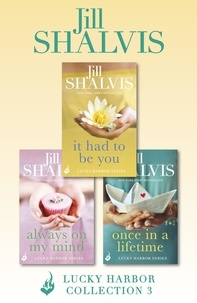 Jill Shalvis - Lucky Harbor Collection 3: It Had To Be You, Always On My Mind, Once In A Lifetime.