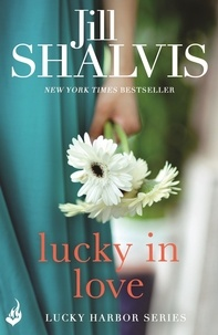 Jill Shalvis - Lucky In Love - A big-hearted small town romance to warm your heart!.