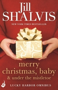 Jill Shalvis - Merry Christmas, Baby & Under the Mistletoe: A Lucky Harbor Omnibus.