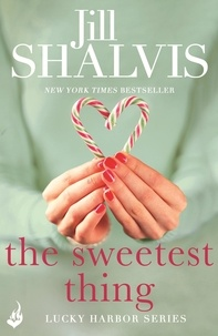 Jill Shalvis - The Sweetest Thing: Lucky Harbor 2.