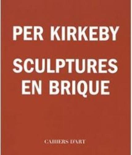 Jill Silverman van Coenegrachts et Thierry Leviez - Per Kirkeby - Sculptures en brique.