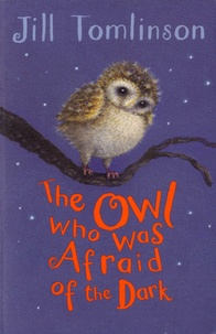 Jill Tomlinson - The owl who was afraid of the dark.