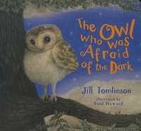 Jill Tomlinson et Paul Howard - The Owl Who Was Afraid of the Dark.