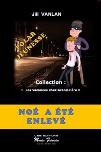 Jill Vanlan - Les vacances chez Grand-Père Tome 2 : Noé a été enlevé.