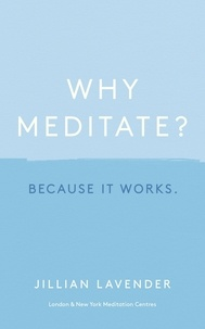 Jillian Lavender - Why Meditate? Because it Works - Because it Works.