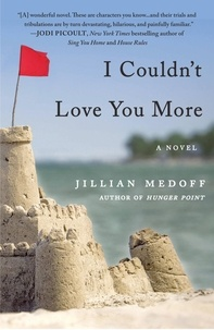 Jillian Medoff - I Couldn't Love You More.