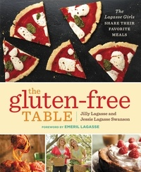 Jilly Lagasse et Jessie Lagasse Swanson - The Gluten-Free Table - The Lagasse Girls Share Their Favorite Meals.