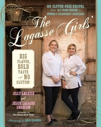 Jilly Lagasse et Jessie Lagasse Swanson - The Lagasse Girls' Big Flavor, Bold Taste--and No Gluten! - 100 Gluten-Free Recipes from EJ's Fried Chicken to Momma's Strawberry Shortcake.