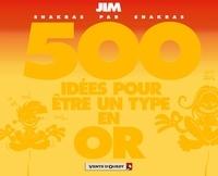 Jim - 500 idées pour être un type en or.