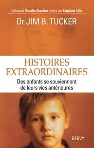 Jim B. Tucker - Histoires extraordinaires - Des enfants se souviennent de leurs vies antérieures.