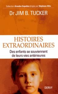 Jim-B Tucker - Histoires extraordinaires - Des enfants se souviennent de leurs vies antérieures.