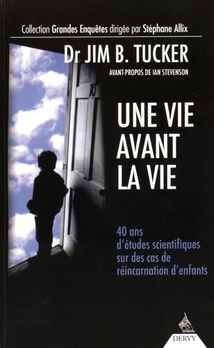 Jim-B Tucker - Une vie avant la vie - 40 ans d'études scientifiques sur des cas de réincarnation d'enfants.