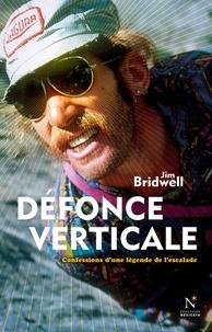 Jim Bridwell et Eric Vola - Défonce verticale - Confessions d'une légende de l'escalade.