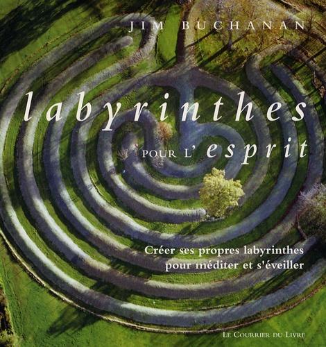 Jim Buchanan - Labyrinthe pour l'esprit - Créer ses propres labyrinthes pour méditer et s'éveiller.
