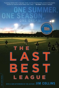 Jim Collins - The Last Best League, 10th anniversary edition - One Summer, One Season, One Dream.