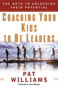 Jim Denney et Pat Williams - Coaching Your Kids to Be Leaders - The Keys to Unlocking Their Potential.