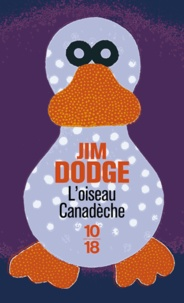 Jim Dodge - L'oiseau Canadèche.