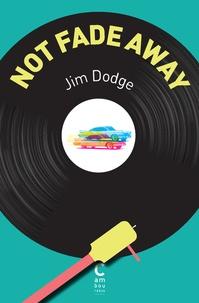 Jim Dodge - Not Fade Away.